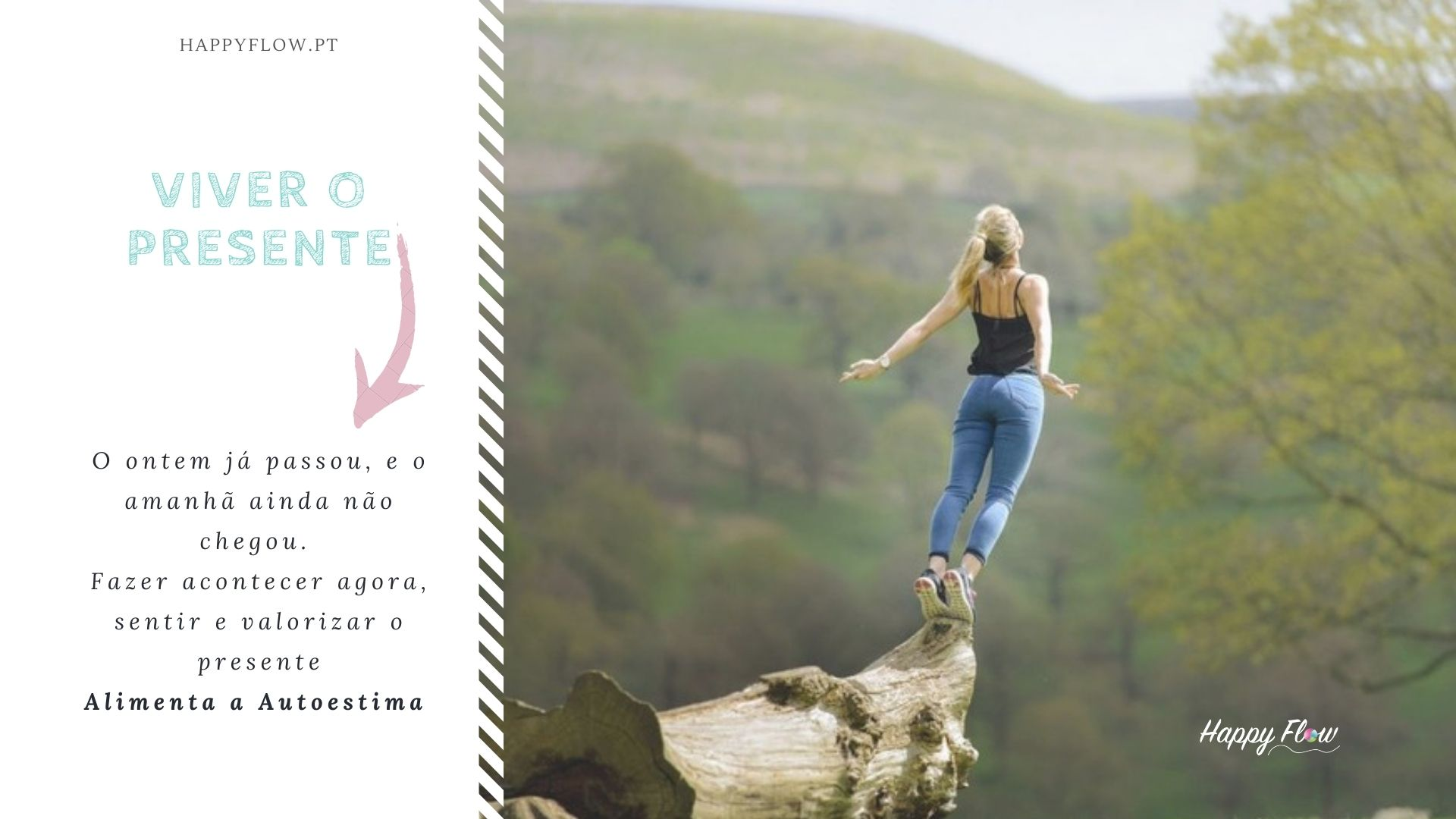 Viver o agora, é manter presença consciente e isso é importante na construção de uma boa autoestima