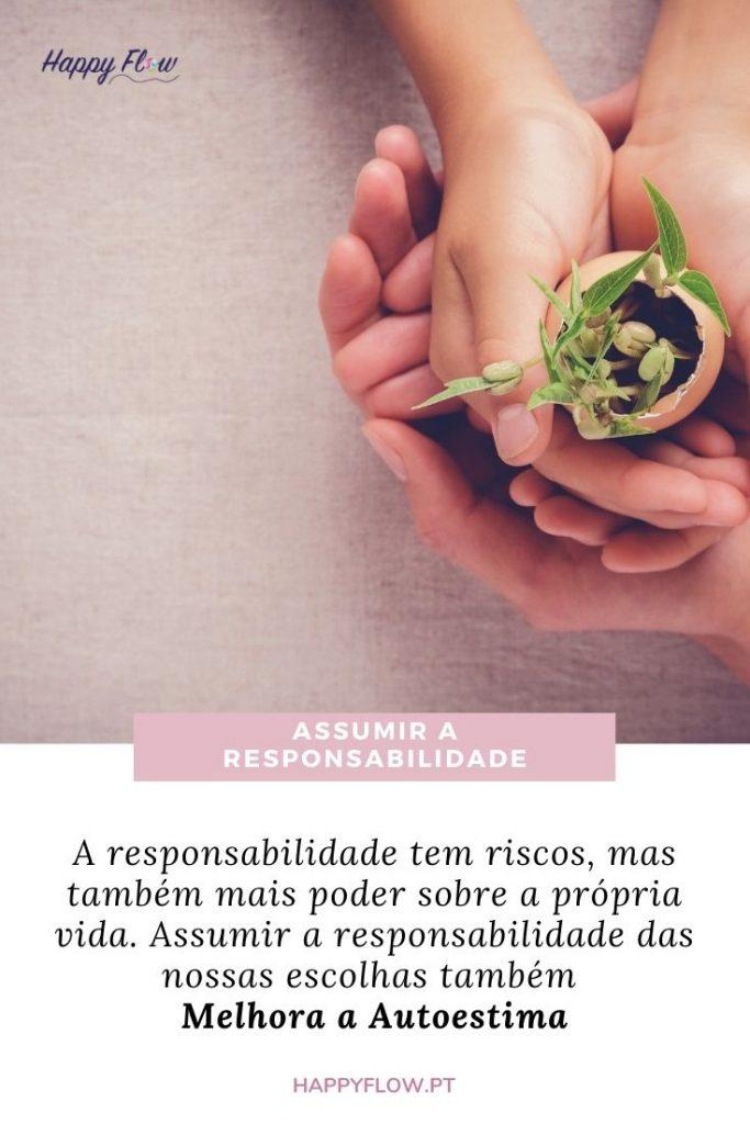 A responsabilidade tem riscos, mas também mais poder sobre a própria vida. Assumir a responsabilidade das nossas escolhas também Melhora a Autoestima